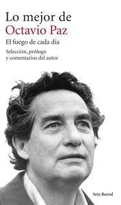 LO MEJOR DE OCTAVIO PAZ. EL FUEGO DE