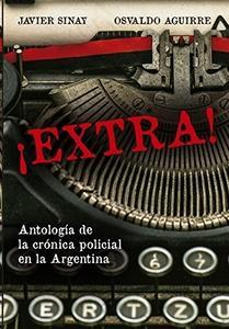 Extra. Antología de la crónica policial en la Argentina