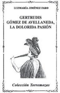Gertrudis Gómez de Avellaneda: la dolorida pasión
