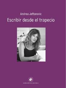 Escribir desde el trapecio / Andrea Jeftanovic.