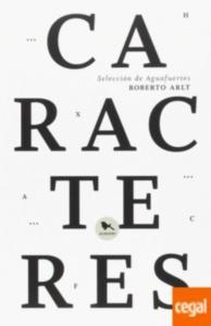 Caracteres : selección de Aguafuertes / Roberto Arlt.