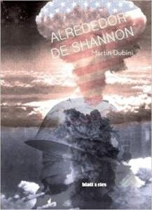 Alrededor de Shannon / Martín Dubini.