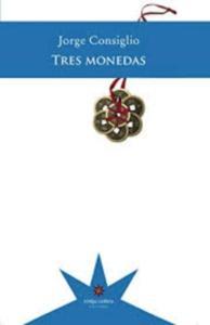 Tres monedas / Jorge Consiglio.