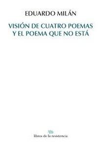 Visión de cuatro poemas y el poema que